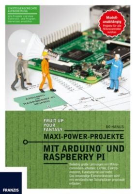 Arduino  Mikrocontroller: Maxi-Power-Projekte mit Arduino und Raspberry Pi, Bo Hanus