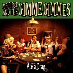 Are a drag, Me First And The Gimme Gimmes