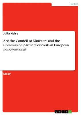 Are the Council of Ministers and the Commission partners or rivals in European policy-making?, Julia Heise