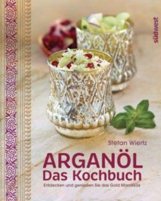 Arganöl - Das Kochbuch, Stefan Wiertz