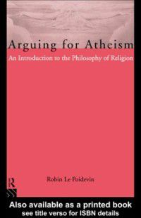 Arguing for Atheism, Robin Le Poidevin