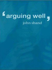 Arguing Well, John Shand