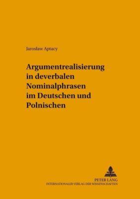 Argumentrealisierung in deverbalen Nominalphrasen im Deutschen und Polnischen, Jaroslaw Aptacy