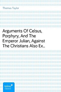 celsus arguments against christianity Arguments of celsus, porphyry and the emperor julian against the christians also extracts from diodorus siculus, josephus, and tacitus, relating to the jews.