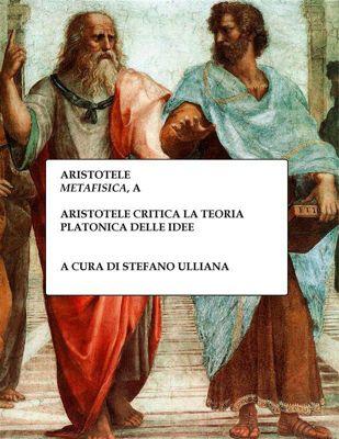 Aristotele critica la teoria platonica delle idee, Stefano Ulliana
