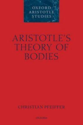 Aristotle's Theory of Bodies, Christian Pfeiffer
