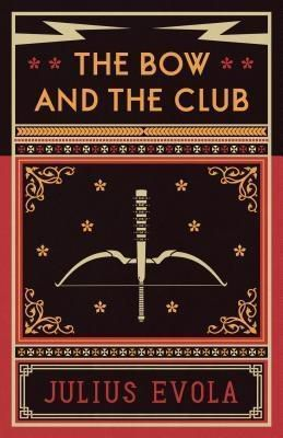 Arktos Media Ltd.: The Bow and the Club, Julius Evola