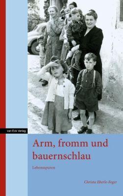 Arm, fromm und bauernschlau - Christa Eberle-Feger |