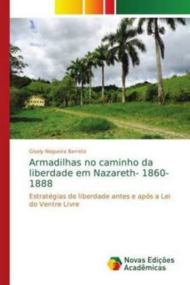 Armadilhas no caminho da liberdade em Nazareth- 1860-1888, Gisely Nogueira Barreto