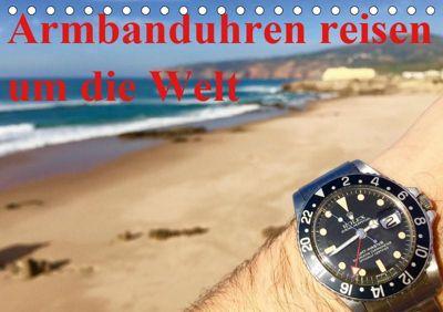 Armbanduhren reisen um die Welt (Tischkalender 2019 DIN A5 quer), k.A. TheWatchCollector/Berlin-Germany