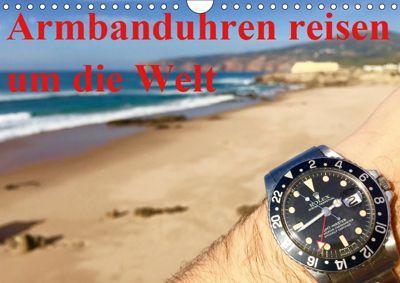 Armbanduhren reisen um die Welt (Wandkalender 2019 DIN A4 quer), TheWatchCollector/Berlin-Germany