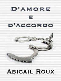 Armi & bagagli: D'amore e d'accordo, Abigail Roux