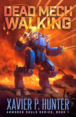 Armored Souls: Dead Mech Walking: a Mech LitRPG novel (Armored Souls, #1), Xavier P. Hunter