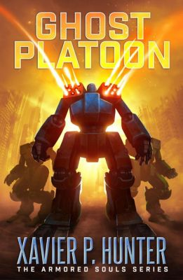 Armored Souls: Ghost Platoon (Armored Souls, #3), Xavier P. Hunter