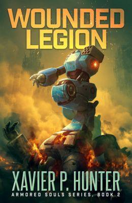 Armored Souls: Wounded Legion: a Mech LitRPG novel (Armored Souls, #2), Xavier P. Hunter