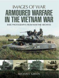 Armoured Warfare in the Vietnam War, Michael Green