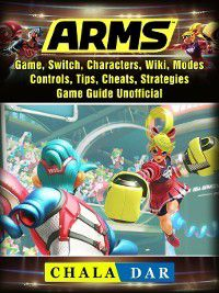 Arms Game, Switch, Characters, Wiki, Modes, Controls, Tips, Cheats, Strategies, Game Guide Unofficial, Chala Dar
