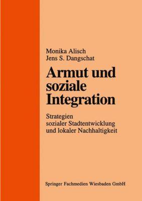 Armut und soziale Integration, Monika Alisch, Jens S. Dangschat