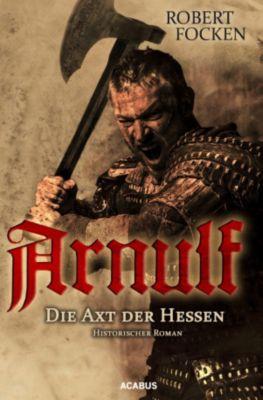 Arnulf. Die Axt der Hessen, Robert Focken