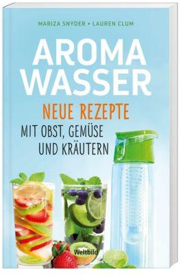 Aromawasser Neue Rezepte mit Obst und Gemüse, Mariza Snyder, Lauren Clum