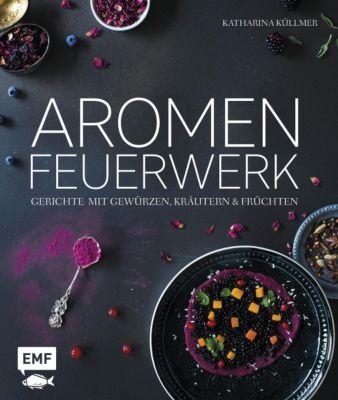 Aromenfeuerwerk - Katharina Küllmer |