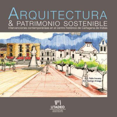 Arquitectura & patrimonio sostenible, Pablo Insuasty, Rodrigo Arteaga
