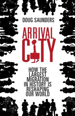 Arrival City, Doug Saunders