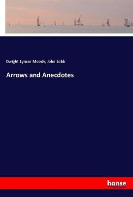 Arrows and Anecdotes, Dwight Lyman Moody, John Lobb