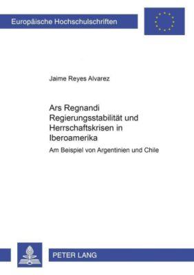 Ars Regnandi - Regierungsstabilität und Herrschaftskrisen in Iberoamerika, Jaime Reyes Alvarez