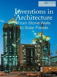 Art and Invention: Inventions in Architecture, Pamela Toler