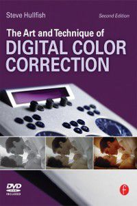 Art and Technique of Digital Color Correction, Steve Hullfish