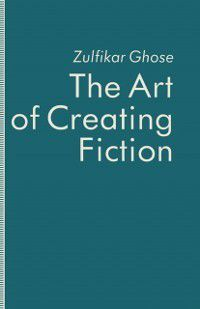 Art of Creating Fiction, Zulfikar Ghose