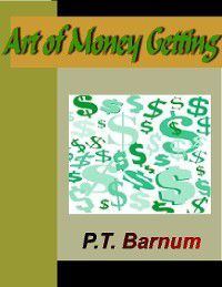 Art of Money Getting, P. T. Barnum