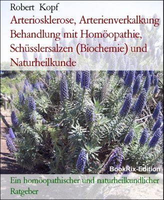 Arteriosklerose, Arterienverkalkung Behandlung mit Homöopathie, Schüsslersalzen (Biochemie) und Naturheilkunde, Robert Kopf