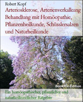 Arteriosklerose, Arterienverkalkung Behandlung mit Homöopathie, Pflanzenheilkunde, Schüsslersalzen und Naturheilkunde, Robert Kopf