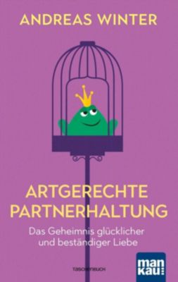 Artgerechte Partnerhaltung. Das Geheimnis glücklicher und beständiger Liebe - Andreas Winter |