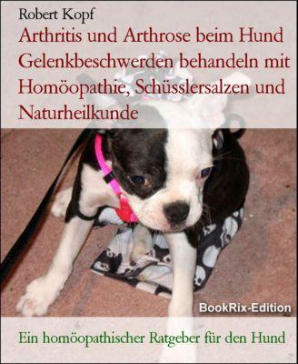Arthritis und Arthrose beim Hund Gelenkbeschwerden behandeln mit Homöopathie, Schüsslersalzen und Naturheilkunde, Robert Kopf