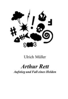 Arthur Rett - Aufstieg und Fall eines Helden, Ulrich Müller