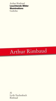 Arthur Rimbaud - Werke / Leuchtende Bilder /Illuminations - Arthur Rimbaud  