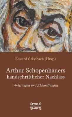 Arthur Schopenhauers handschriftlicher Nachlass, Arthur Schopenhauer