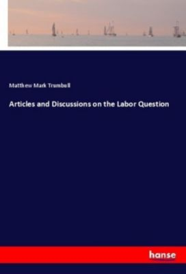 Articles and Discussions on the Labor Question, Matthew Mark Trumbull