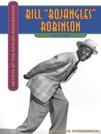 "Artists of the Harlem Renaissance: Bill ""Bojangles"" Robinson, Meghan Engsberg Cunningham"