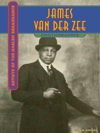 Artists of the Harlem Renaissance: James Van Der Zee, Lara Antal