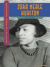 Artists of the Harlem Renaissance: Zora Neale Hurston, Lara Antal