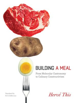 Arts and Traditions of the Table: Perspectives on Culinary History: Building a Meal, Hervé This