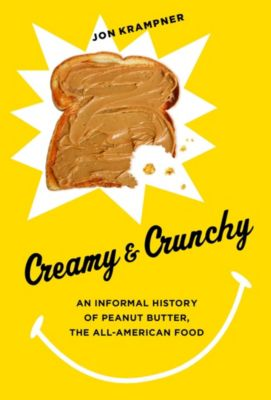 Arts and Traditions of the Table: Perspectives on Culinary History: Creamy and Crunchy, Jon Krampner