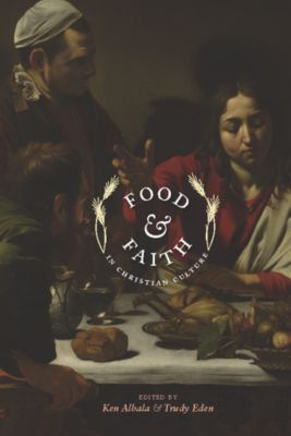 Arts and Traditions of the Table: Perspectives on Culinary History: Food and Faith in Christian Culture