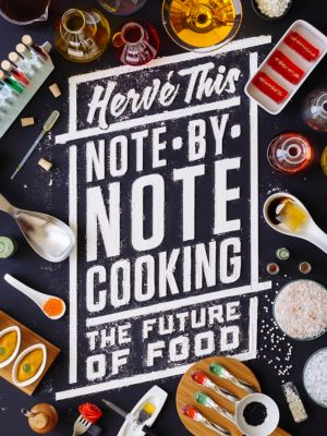 Arts and Traditions of the Table: Perspectives on Culinary History: Note-by-Note Cooking, Hervé This