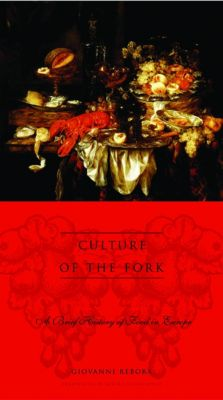Arts and Traditions of the Table: Perspectives on Culinary History: Culture of the Fork, Giovanni Rebora