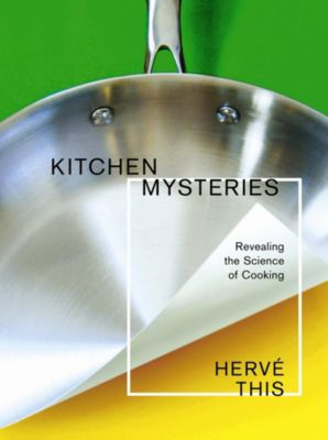 Arts and Traditions of the Table: Perspectives on Culinary History: Kitchen Mysteries, Hervé This